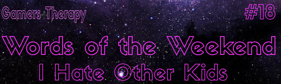 I Hate Other Kids (Words of the Weekend) #1816/04/2018